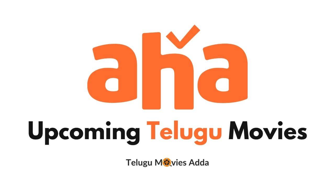 Aha Upcoming Telugu Movies