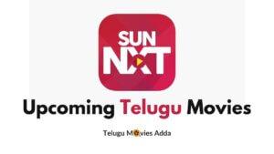 SUN NXT Upcoming Telugu Movies List 2021